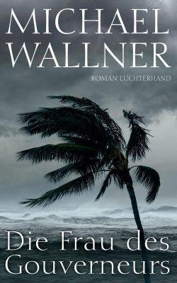 Die Frau des Gouverneurs von Michael Wallner