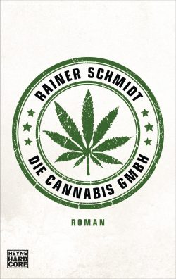 Die Cannabis GmbH von Rainer Schmidt