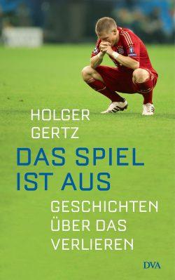 Das Spiel ist aus von Holger Gertz