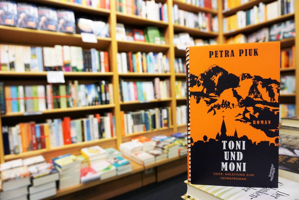 "Petra Piuk: ""Toni und Moni oder: Anleitung zum Heimatroman"""